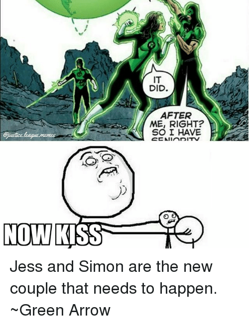 now kiss: IT  DID.  AFTER  ME, RIGHT?  SO I HAVE  Cjustice  NOW  KISS Jess and Simon are the new couple that needs to happen. ~Green Arrow