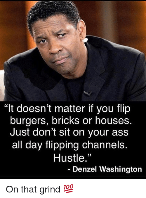 "Ass, Denzel Washington, and Gym: ""It doesn't matter if you flip  burgers, bricks or houses  Just don't sit on your ass  all day flipping channels.  Hustle  35  Denzel Washington On that grind 💯"