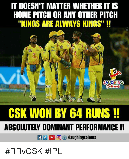"Home, Indianpeoplefacebook, and Ipl: IT DOESN'T MATTER WHETHER IT IS  HOME PITCH OR ANY OTHER PITCH  ""KINGS ARE ALWAYS KINGS"" !!  He  に)  DIRLA  VI  LAUGHING  me  CSK WON BY 64 RUNS!!  ABSOLUTELY DOMINANT PERFORMANCE !  Ca 12 D  /laughingcolours #RRvCSK #IPL"