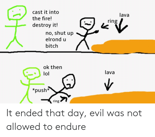 Lord of the Rings, Evil, and Day: It ended that day, evil was not allowed to endure