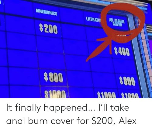 alex: It finally happened… I'll take anal bum cover for $200, Alex