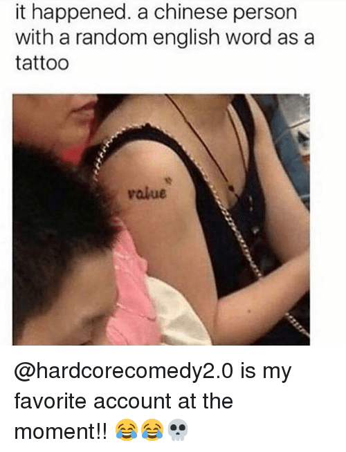 Memes, Chinese, and Tattoo: it happened. a chinese person  with a random english word as a  tattoo  value @hardcorecomedy2.0 is my favorite account at the moment!! 😂😂💀