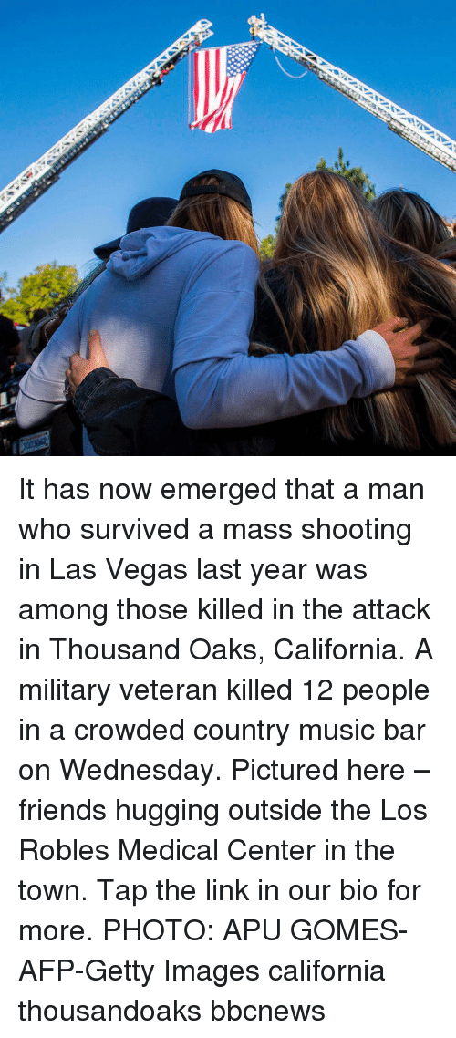 Emerged: It has now emerged that a man who survived a mass shooting in Las Vegas last year was among those killed in the attack in Thousand Oaks, California. A military veteran killed 12 people in a crowded country music bar on Wednesday. Pictured here – friends hugging outside the Los Robles Medical Center in the town. Tap the link in our bio for more. PHOTO: APU GOMES-AFP-Getty Images california thousandoaks bbcnews