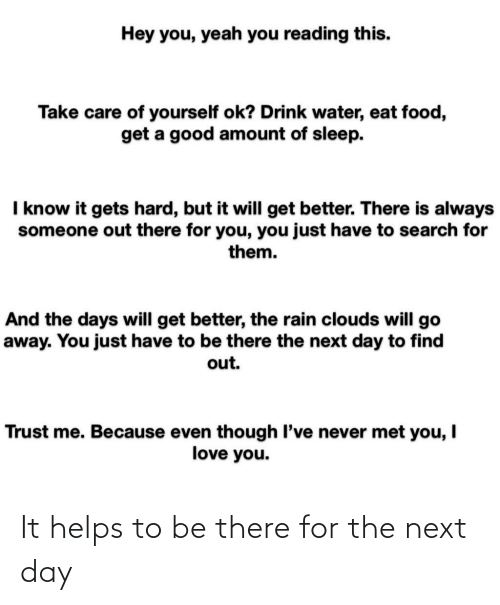Be There: It helps to be there for the next day