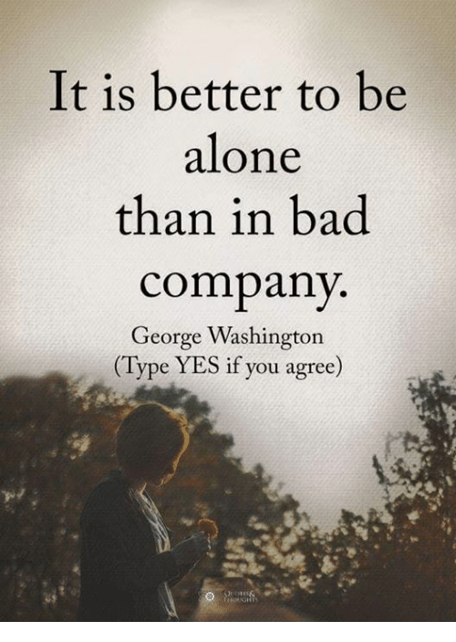 better to be alone than in bad company essay Each article on a subtopic should be written as a stand-alone article—that is, it  should have a  is a car manufactured in the united states by the ford motor  company  a clearer and more informative introduction to the list is better than  verbatim  color blindness, dark or overbright screens, and the wrong contrast/ color.
