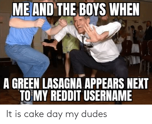 Dudes: It is cake day my dudes