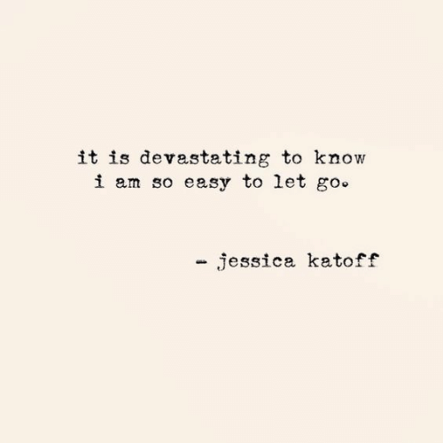 goo: it is devastating to know  i am so easy to let goo  - jessica katoff