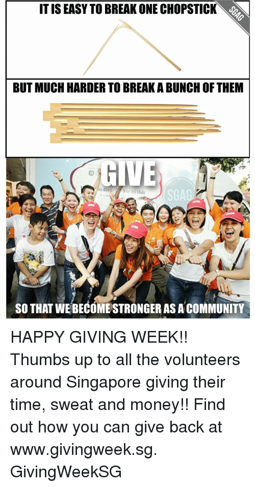 Thumb Up: IT IS EASY TO BREAK ONE CHOPSTICK  BUT MUCH HARDER TO BREAKABUNCH OF THEM  GIVE  SO THAT WEBECOME STRONGER AS A COMMUNITY HAPPY GIVING WEEK!! Thumbs up to all the volunteers around Singapore giving their time, sweat and money!! Find out how you can give back at www.givingweek.sg. GivingWeekSG