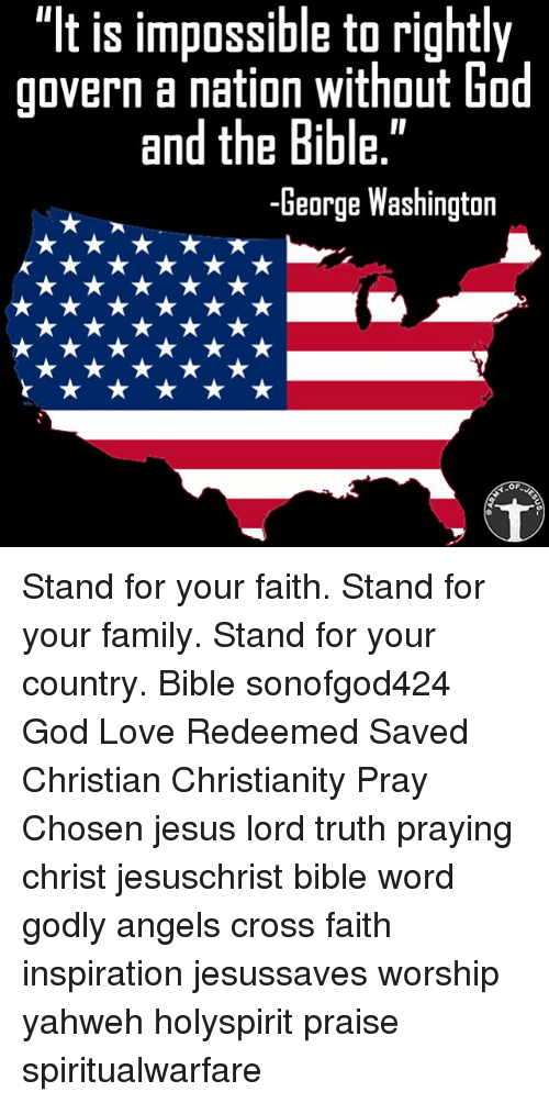 "Family, God, and Jesus: ""It is impossible to rightly  aovern a nation without God  and the Bible.""  -George Washington Stand for your faith. Stand for your family. Stand for your country. Bible sonofgod424 God Love Redeemed Saved Christian Christianity Pray Chosen jesus lord truth praying christ jesuschrist bible word godly angels cross faith inspiration jesussaves worship yahweh holyspirit praise spiritualwarfare"