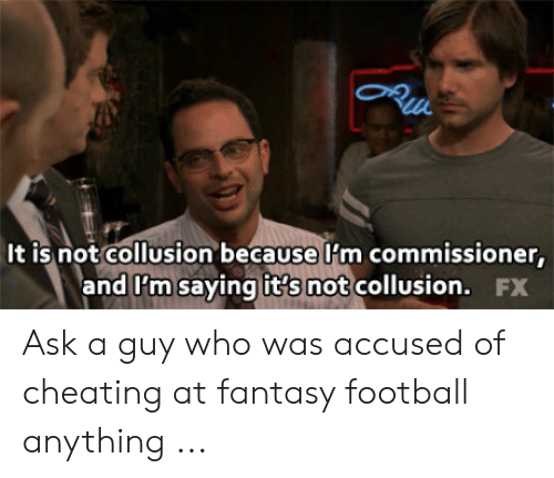 Fantasy Football Commissioner: It is not collusion because I'm commissioner  and l'm saying it's not collusion. FX