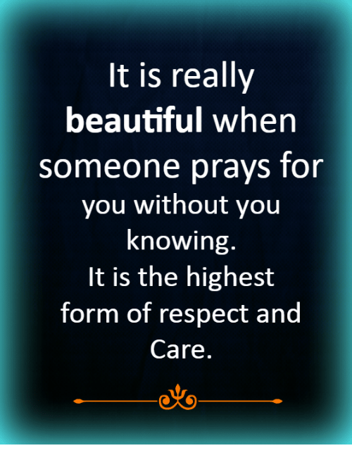 Beautiful, Memes, and Respect: It is really  beautiful when  someone prays for  you without you  knowing  t is the highesit  torm of respect and  Care.  oto