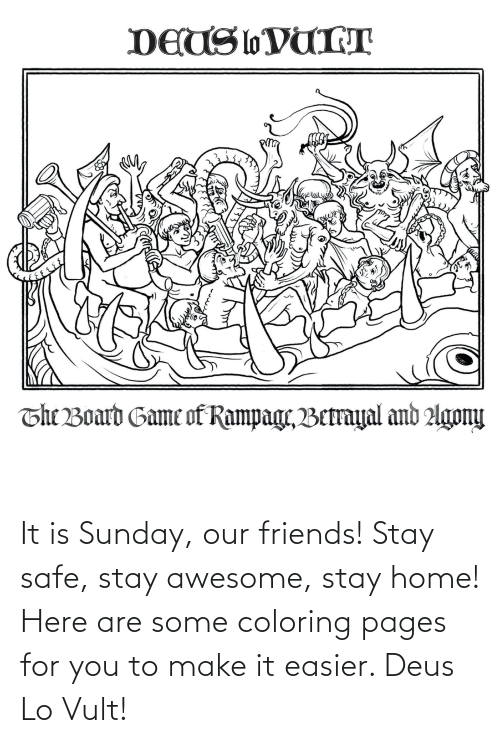 Vult: It is Sunday, our friends! Stay safe, stay awesome, stay home! Here are some coloring pages for you to make it easier. Deus Lo Vult!