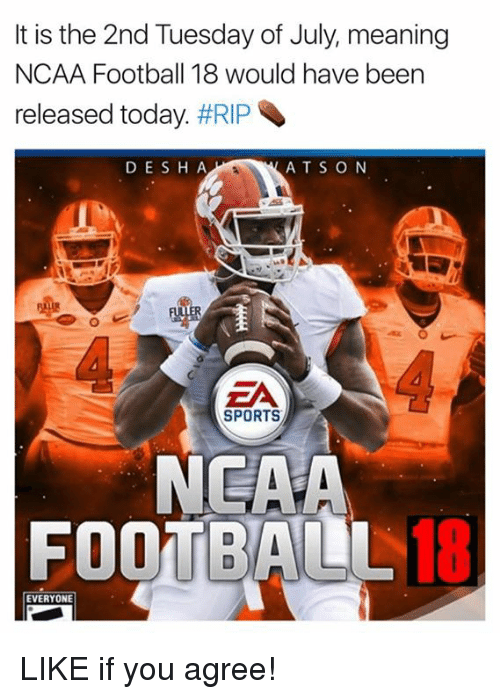 Football, Nfl, and Sports: It is the 2nd Tuesday of July, meaning  NCAA Football 18 would have been  released today. #RIP  DESH A  ATS O N  ZA  EA  SPORTS  NEAA  FOOTBALL18  18  EVERYONE LIKE if you agree!