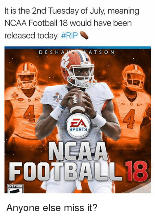 Football, Nfl, and Sports: It is the 2nd Tuesday of July, meaning  NCAA Football 18 would have been  released today. #RIP、  D ESH A  ATS O N  ER  ZA  SPORTS  NEAA  FOOTBALL  18  EVERYONE Anyone else miss it?