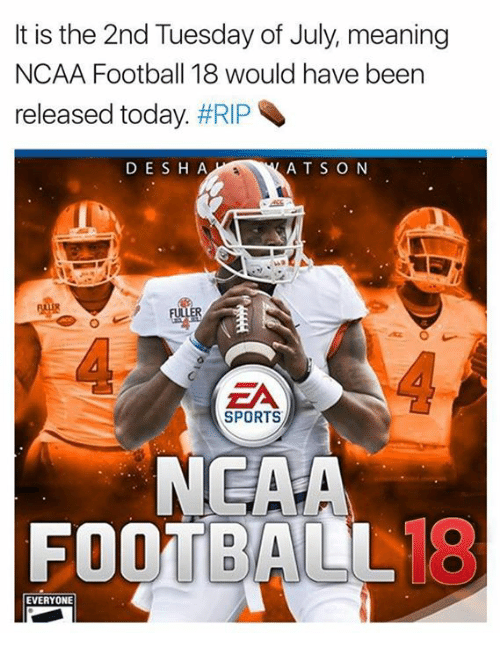 öAts: It is the 2nd Tuesday of July, meaning  NCAA Football 18 would have been  released today. #RIP  D ESH A  AT S O N  ER  0  ZA  SPORTS  NEAA  FOOTBALL1  18  EVERYONE