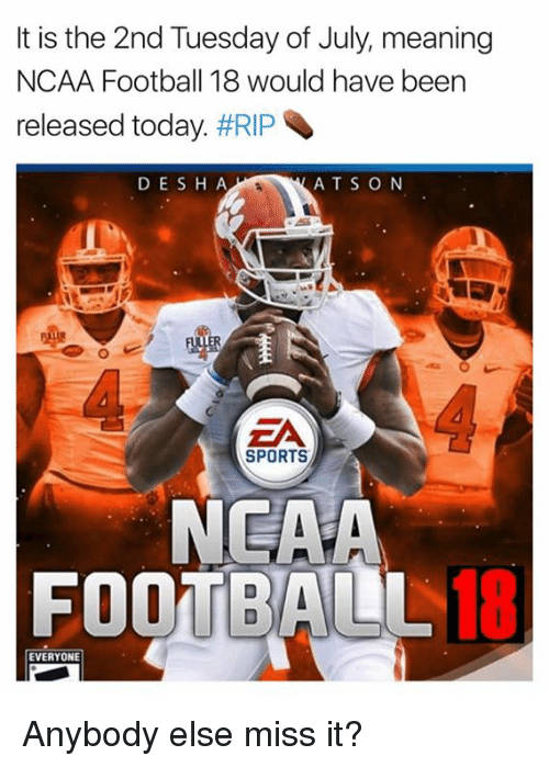 Football, Sports, and Meaning: It is the 2nd Tuesday of July, meaning  NCAA Football 18 would have been  released today. #RIP  DESH A  ATS O N  ZA  EA  SPORTS  NEAA  FOOTBALL18  18  EVERYONE Anybody else miss it?