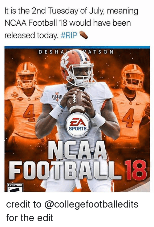 Football, Nfl, and Sports: It is the 2nd Tuesday of July, meaning  NCAA Football 18 would have been  released today. #RIP  D E S H A  ATS O N  4-  SPORTS  NEAA  FOOTBALL18  EVERYONE credit to @collegefootballedits for the edit