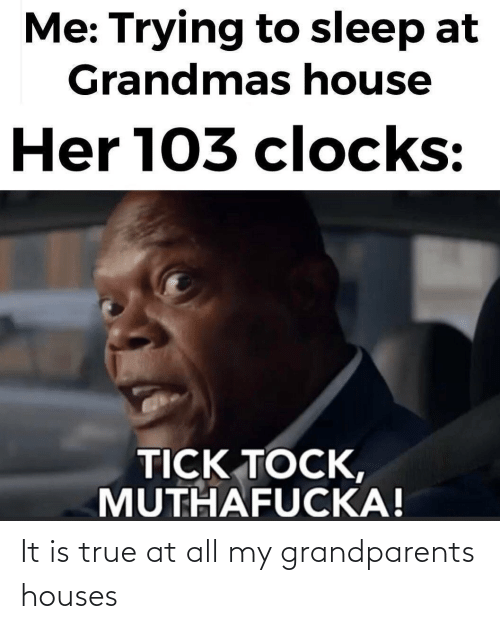At All: It is true at all my grandparents houses