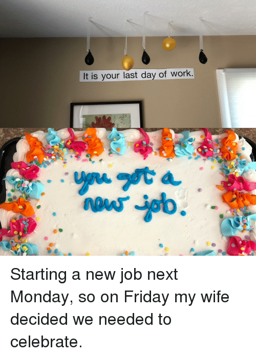 Starting A New Job: It is your last day of work.  4
