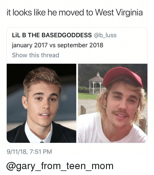 Teen Mom: it looks like he moved to West Virginia  LİL B THE BASEDGODDESS @bJuss  january 2017 vs september 2018  Show this thread  9/11/18, 7:51 PM @gary_from_teen_mom