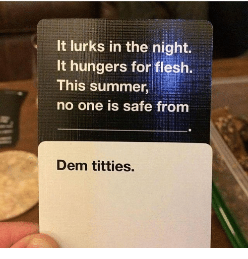 Memes, Titties, and Summer: It lurks in the night.  It hungers for flesh  This summer,  no one is safe from  Dem titties.