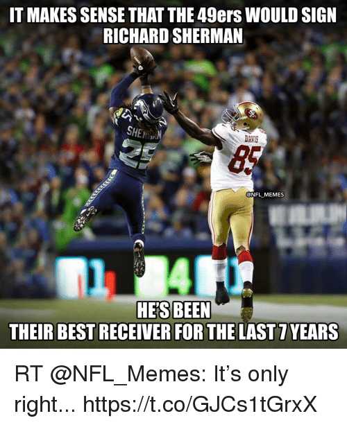 San Francisco 49ers, Football, and Memes: IT MAKES SENSE THAT THE 49ers WOULD SIGN  RICHARD SHERMAN  SHEN  DAVIS  @NFL MEMES  Th 174[を  HE'S BEEN  THEIR BEST RECEIVER FOR THE LAST 7YEARS RT @NFL_Memes: It's only right... https://t.co/GJCs1tGrxX