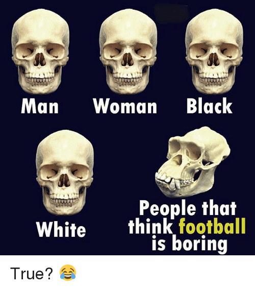 Football, Memes, and Thot: it  Man Woman Black  People thot  White think football  is boring True? 😂