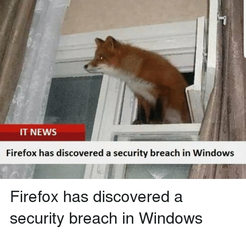 Firefox: IT NEWS  Firefox has discovered a security breach in Windows Firefox has discovered a security breach in Windows