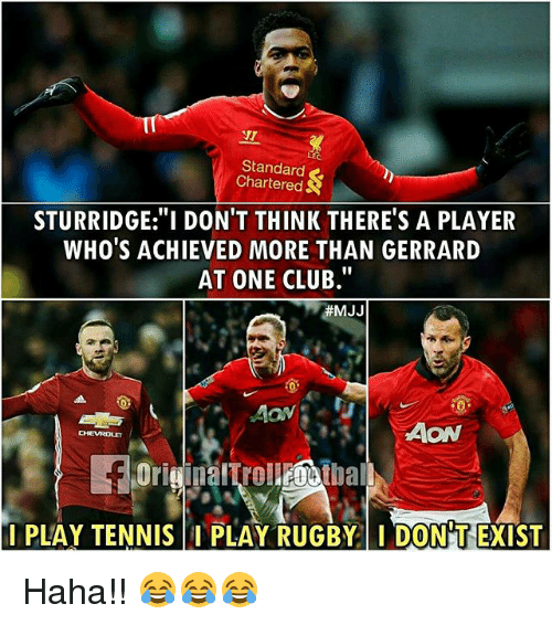 """aon: IT  NT  Standard  Chartered  STURRIDGE:""""I DON'T THINK THERE'S A PLAYER  WHO'S ACHIEVED MORE THAN GERRARD  AT ONE CLUB.""""  耕MJJ  AON  CHEVROLET  PLAY RUGBY  DONT EXIST  I PLAY TENNIS Haha!! 😂😂😂"""