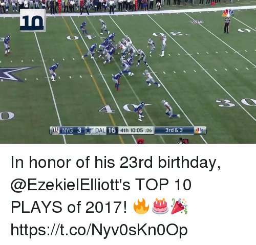 Birthday, Memes, and 🤖: it  nu NYG 3  DAL 16 4th 10:05 :06  3rd & 3 In honor of his 23rd birthday, @EzekielElliott's TOP 10 PLAYS of 2017! 🔥🎂🎉 https://t.co/Nyv0sKn0Op