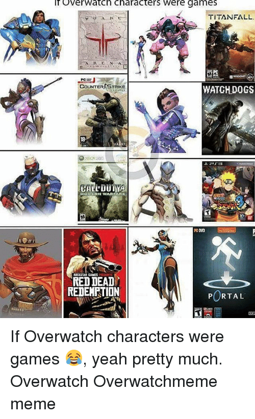 Counter Strikes: IT over Watch Characters Were games  TITAN FALL.  COUNTER STRIKE  WATCHDOGS  CALLUUTYA  ROLSTAR DAMES  MEDDEAD  REDEMRTION  PORTAL If Overwatch characters were games 😂, yeah pretty much. Overwatch Overwatchmeme meme