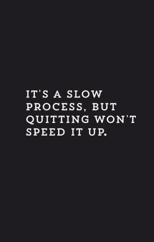 Quitting: IT S A SLOW  PROCESS, BUT  QUITTING WON'T  SPEED IT UP.