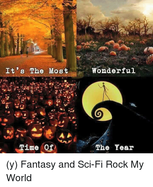 Memes, Time, and World: It s The Most  Time  Of  Wonderful  The Year (y) Fantasy and Sci-Fi Rock My World