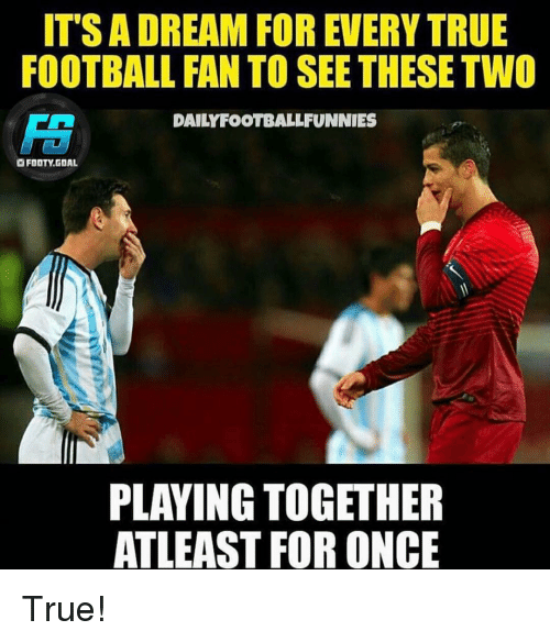 Memes, 🤖, and Seeing: IT SADREAM FOR EVERY TRUE  FOOTBALL FAN TO SEE THESE TWO  DAILYFOOTBALLFUNNIES  FOOTY GOAL  PLAYING TOGETHER  ATLEAST FOR ONCE True!
