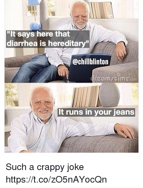 "Diarrhea, Jeans, and Com: ""It says here that  diarrhea is hereditary  @chillblinton  com  t runs in your jeans Such a crappy joke https://t.co/zO5nAYocQn"