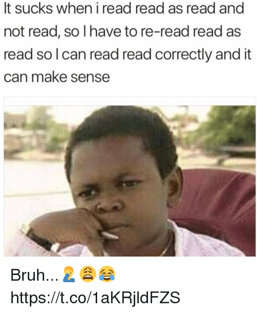 Bruh, Can, and Make: It sucks when i read read as read and  not read, so l have to re-read read as  read so l can read read correctly and it  can make sense Bruh...🤦♂️😩😂 https://t.co/1aKRjldFZS