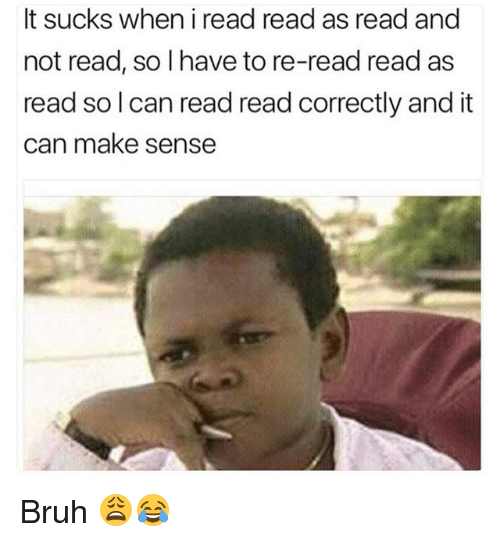 Bruh, Funny, and Can: It sucks when i read read as read and  not read, so I have to re-read read as  read so l can read read correctly and it  can make sense Bruh 😩😂