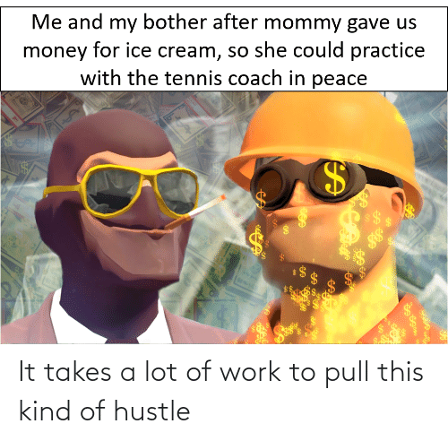 hustle: It takes a lot of work to pull this kind of hustle