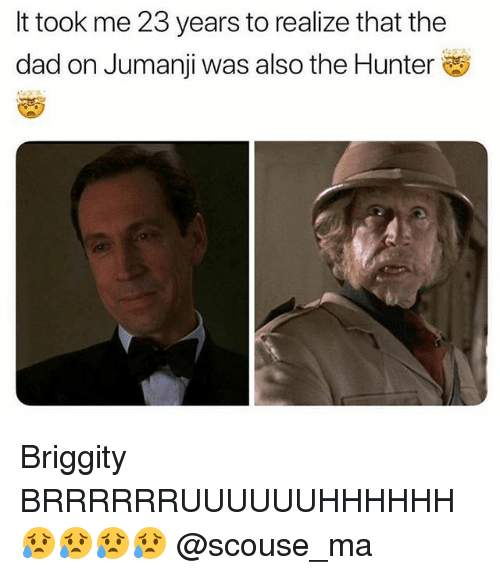 Dad, Dank Memes, and Jumanji: It took me 23 years to realize that the  dad on Jumanji was also the Hunter Briggity BRRRRRRUUUUUUHHHHHH 😥😥😥😥 @scouse_ma
