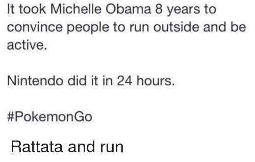 Blackpeopletwitter, Funny, and Michelle Obama: It took Michelle Obama 8 years to  convince people to run outside and be  active.  Nintendo did it in 24 hours.  #Pokemon Go Rattata and run