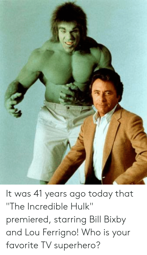 "lou ferrigno: It was 41 years ago today that ""The Incredible Hulk"" premiered, starring Bill Bixby and Lou Ferrigno! Who is your favorite TV superhero?"