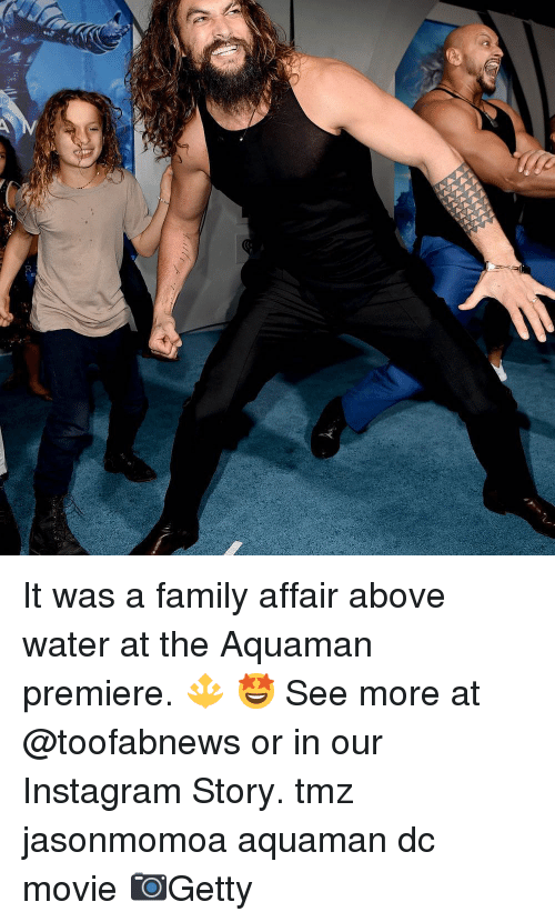 affair: It was a family affair above water at the Aquaman premiere. 🔱 🤩 See more at @toofabnews or in our Instagram Story. tmz jasonmomoa aquaman dc movie 📷Getty