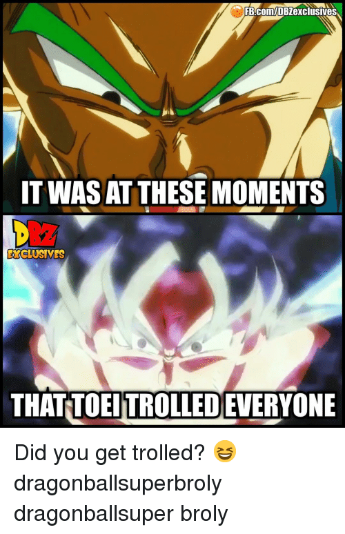 trolled: IT WAS AT THESE MOMENTS  EXCLUSNES  THAT TOEITROLLED EVERYONE Did you get trolled? 😆 dragonballsuperbroly dragonballsuper broly