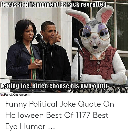 Funny Conservative Memes: It was at this moment Barack regretted  Letting Joe Biden choose his ownoutfit  PunditKitahen.com Funny Political Joke Quote On Halloween Best Of 1177 Best Eye Humor ...
