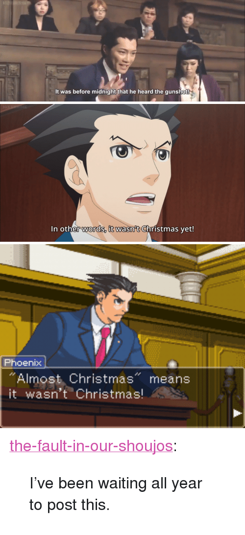 """The Fault In Our: It was before midnight that he heard the gunshot!   In other words, it wasn't Christmas vet!   Phoenix  """"Almost Christmas"""" means  it wasn't Christmas! <p><a href=""""http://the-fault-in-our-shoujos.tumblr.com/post/154881641203/ive-been-waiting-all-year-to-post-this"""" class=""""tumblr_blog"""">the-fault-in-our-shoujos</a>:</p><blockquote><p>I've been waiting all year to post this.</p></blockquote>"""