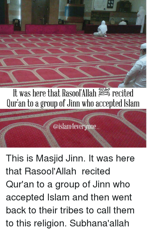 Memes, Quran, and 🤖: It was here that Rasool Allah recited  luran to a group of Jinn who accepted slam  @islam4everyone This is Masjid Jinn. It was here that Rasool'Allah ﷺ recited Qur'an to a group of Jinn who accepted Islam and then went back to their tribes to call them to this religion. Subhana'allah