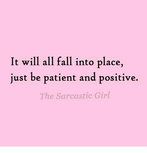 Fall: It will all fall into place,  just be patient and positive.  The Sarcastic Girl