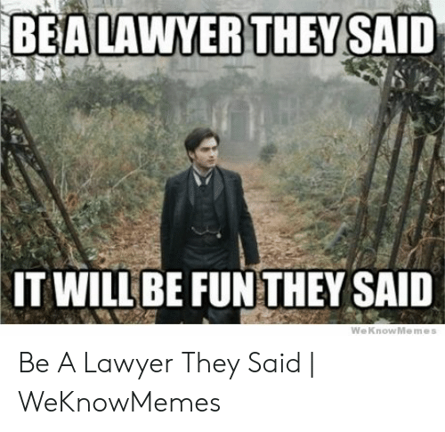 Lawyer Meme: IT WILL BE FUNTHEY SAID  WeKnowMemes Be A Lawyer They Said   WeKnowMemes