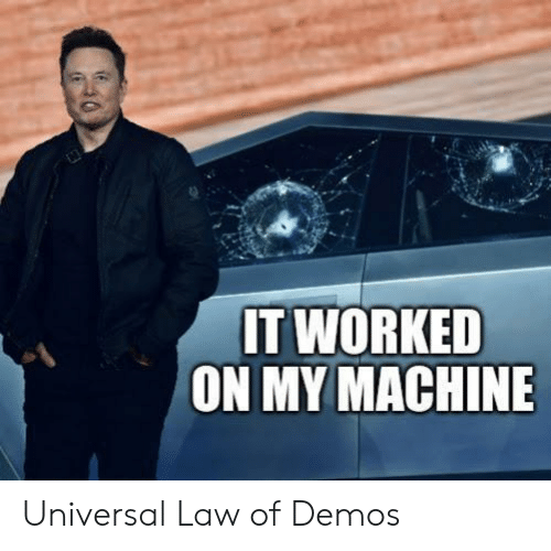 Universal: IT WORKED  ON MY MACHINE Universal Law of Demos