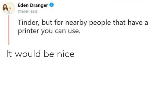 be nice: It would be nice